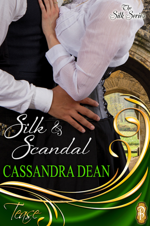 Silk & Scandal by Cassandra Dean book 1 in the Silk Series Decadent Publishing